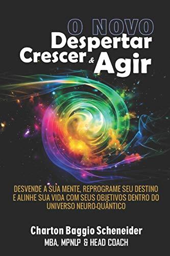 9781709950285: O Novo Despertar, Crescer & Agir: Desvende a sua mente, reprograme seu destino e alinhe sua vida com seus objetivos dentro do universo neuro-quântico