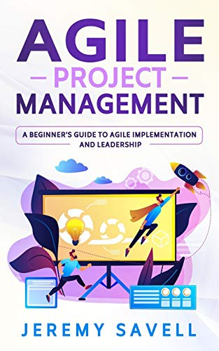 9781710123692: Agile Project Management: A Beginner's Guide to Agile Implementation and Leadership