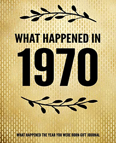 9781710315349: What Happened In 1970 - What Happened During Your Birth Year Gift Journal: The Year You Were Born Book 7.5x9.25 120 Pg Journal Notebook Better Than A Card Birthday Retirement Cheap Gift