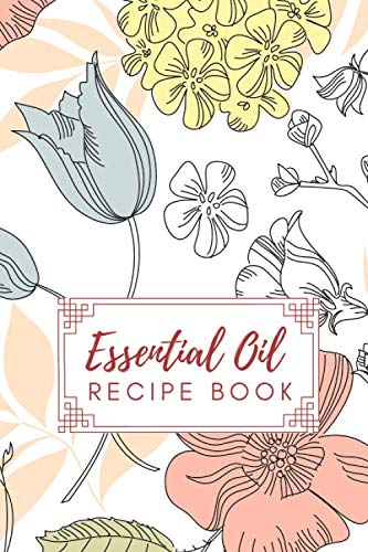 9781710687453: Essential Oil Recipe Book: Blank Recipe Book Journal for Recording Most Used Blends Aromatherapy Natural Alternative Medicine (Essence of Nature)