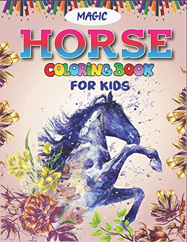 9781710826920: Magic Horse Coloring Book For Kids: Horse Coloring Pages for Kids (Horse Children Activity Book for Girls & Boys Ages 4-8 9-12, with 50 Super Fun ... gift for horse lovers) Well gift for kids