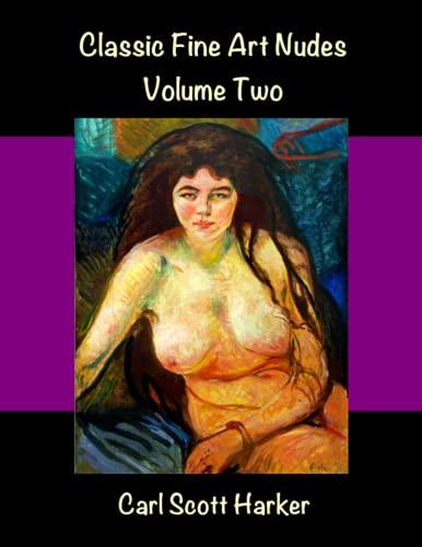 Classic Fine Art Nudes Volume Two: Harker, Carl Scott