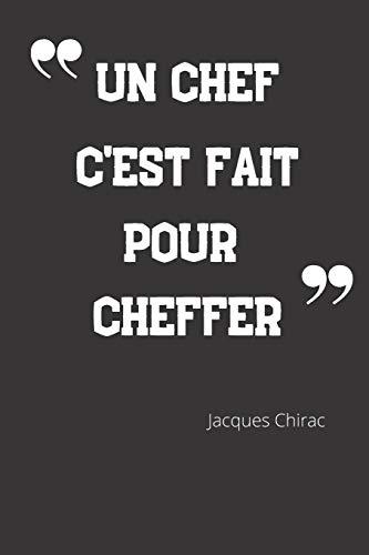 9781712176269: Un chef c'est fait pour cheffer: Carnet de notes | Citation de Jacques Chirac | 124 pages lignées | format 15,24 x 22,89 cm