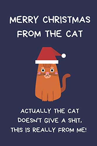 9781712781319: Merry Christmas From The Cat Actually The Cat Doesn't Give A Shit This Is Really From Me!: Christmas Gifts For Women, Secret Santa Coworkers, Novelty ... Silly Writing Stationary, Pet Lovers Gifts