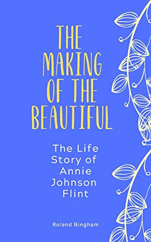 The Making of The Beautiful - The: Annie Johnson Flint,