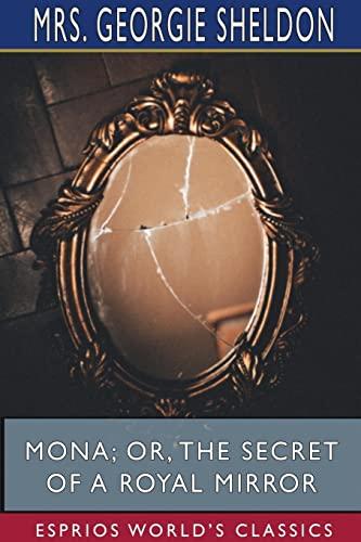 9781715824778: Mona; Or, The Secret of a Royal Mirror (Esprios Classics)