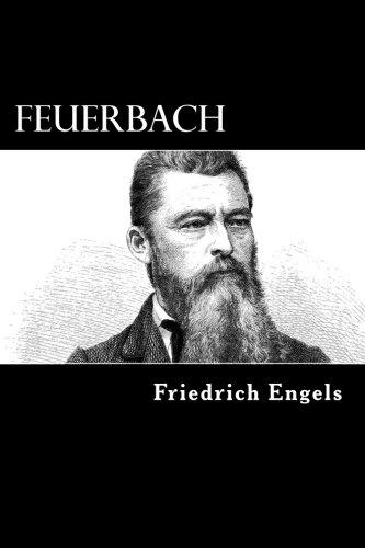 Feuerbach: The Roots of Socialist Philosophy: Engels, Friedrich