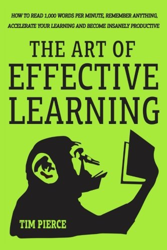 The Art Of Effective Learning: How To Read 1,000 Words Per Minute: Remember Anything, Accelerate ...