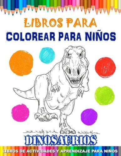 9781717096388: Libros Para Colorear Para Niños - Dinosaurios: Libros de Actividades y Aprendizaje Para Niños - Libros Para Pintar: Volume 1