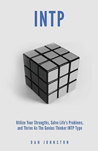 INTP Utilize your Strengths, Solve Life?s Problems: Johnston, Dan