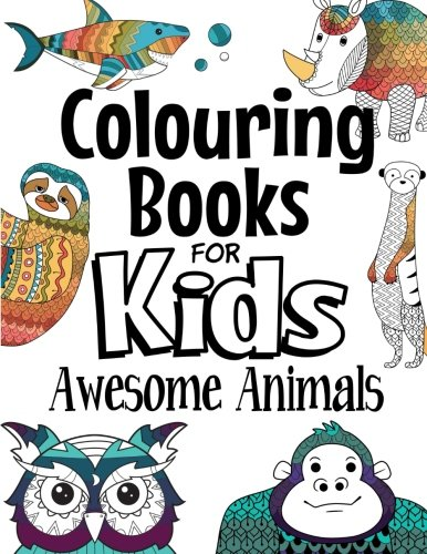 9781717276483: Colouring Books For Kids Awesome Animals: For Kids Aged 7+