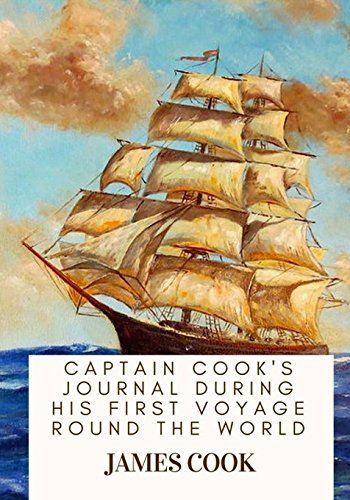 Captain Cook's Journal During His First Voyage: Cook, James