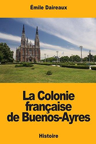 La Colonie francaise de Buenos-Ayres (Paperback): Emile Daireaux