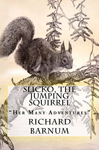 "Slicko, the Jumping Squirrel: ""her Many Adventures"": Barnum, Richard"