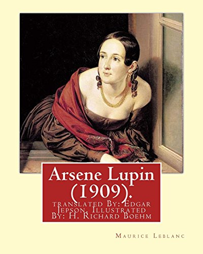 9781717532909: Arsene Lupin (1909). By: Maurice Leblanc: translated By: Edgar Jepson, Illustrated By: H. Richard Boehm (1871–1914).