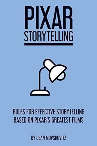9781717736406: Pixar Storytelling: Rules for Effective Storytelling Based on Pixar's Greatest Films