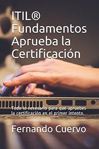 ITIL Fundamentos Aprueba la Certificación: Todo lo: Fernando Cuervo