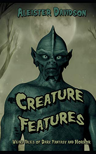 9781717814982: Creature Features: Weird Tales of Dark Fantasy and Horror
