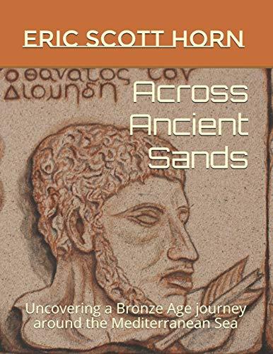 Across Ancient Sands: Uncovering a Bronze Age: Eric Scott Horn