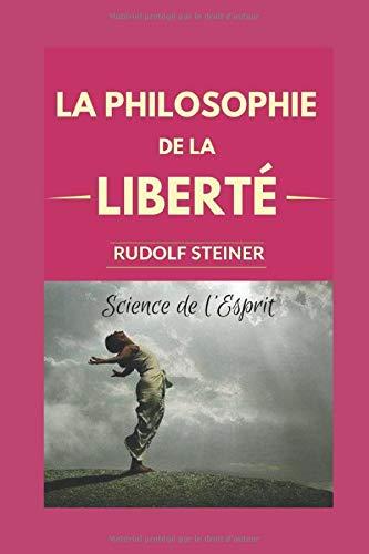 9781717857866: LA PHILOSOPHIE DE LA LIBERTÉ : Principes d'une conception moderne du monde - Résultats d'une observation de l'âme d'après une méthode scientifique.