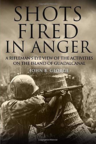 Shots Fired in Anger: A Rifleman's Eye: George, John B.