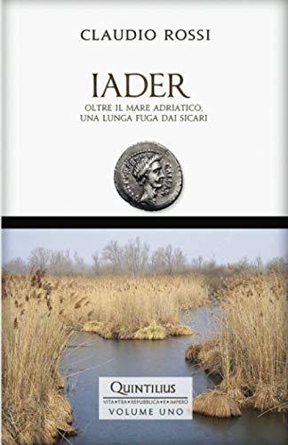 9781717921215: IADER: Oltre il mare Adriatico, una lunga fuga dai sicari: 1 (Quintilio, Vita tra Repubblica e Impero)