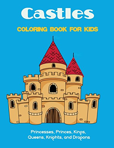 9781717966711: Castles Coloring Book for Kids: Princesses, Princes, Kings, Queens, Knights, and Dragons