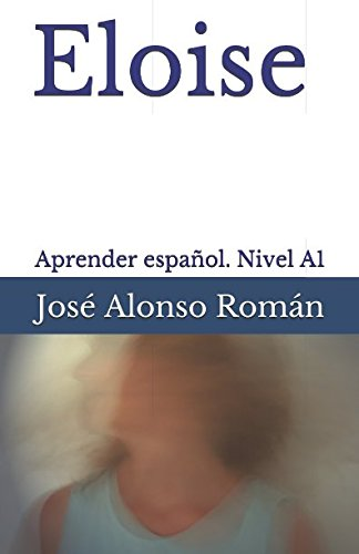 Eloise: Aprender español. Nivel A1: José Alonso Román
