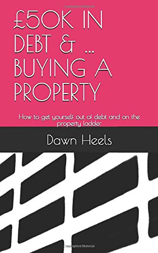 9781718128774: £50K IN DEBT & ...BUYING A PROPERTY: How to get yourself out of debt and on the property ladder