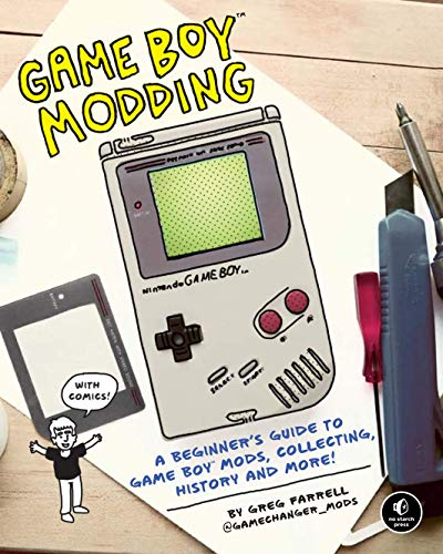 9781718500143: Game Boy Modding: A Beginner's Guide to Game Boy Mods, Collecting, History, and More!