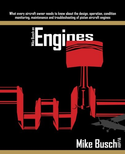 Mike Busch on Engines: What every aircraft owner needs to know about the design, operation, ...