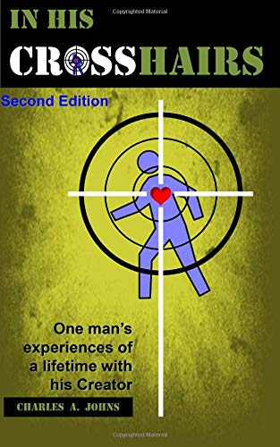 In His Crosshairs: One Man's Experiences of: Charles a Johns