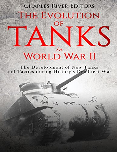 The Evolution of Tanks in World War: Charles River Editors