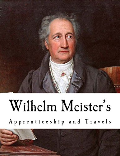 Wilhelm Meister's: Apprenticeship and Travels: Goethe, Johann Wolfgang