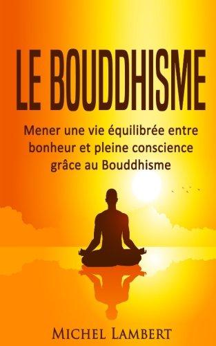 9781718838741: Le Bouddhisme: Mener une vie équilibrée entre bonheur et pleine conscience grâce au Bouddhisme