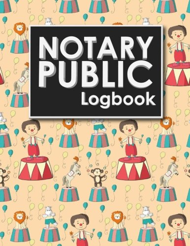9781718903654: Notary Public Logbook: Notary Journal Book, Notary Public Record Book, Notary Notebook, Notary Workbook, Cute Circus Cover (Notary Public Logbooks) (Volume 87)