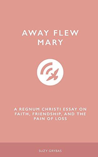 Away Flew Mary: A Regnum Christi Essay: Grybas, Suzy