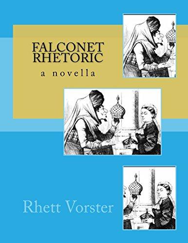 Falconet Rhetoric: A Novella: Vorster, Mr Rhett