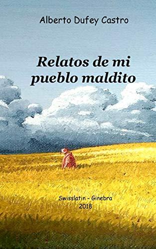 Relatos de mi pueblo maldito (Spanish Edition): Castro, Alberto Dufey