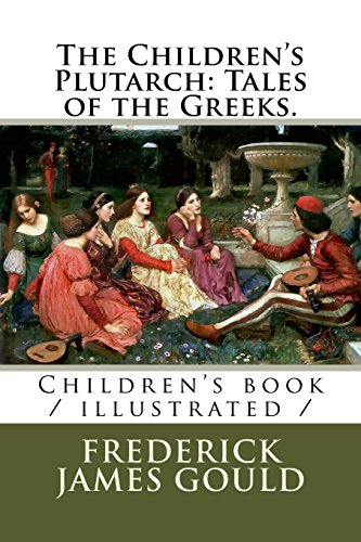 9781719155625: The Children's Plutarch: Tales of the Greeks.: Children's book / illustrated /