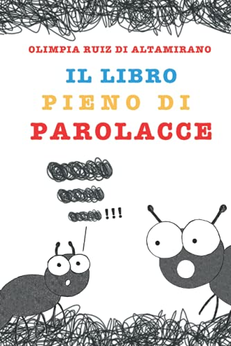 9781719164474: Il libro pieno di parolacce: Solo per bambini che ne conoscono almeno una e genitori che non vorrebbero mai sentirle...