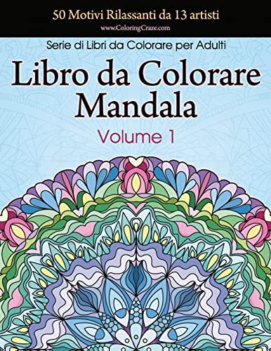 9781719211307: Libro da Colorare Mandala: 50 Motivi Rilassanti da 13 artisti, Serie di Libri da Colorare per Adulti da ColoringCraze, Volume 1 (Collezione Mandala per Alleviare lo Stress)