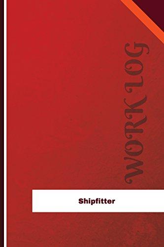 Shipfitter Work Log: Work Journal, Work Diary,: Logs, Orange