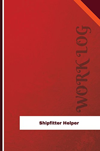 Shipfitter Helper Work Log: Work Journal, Work: Logs, Orange