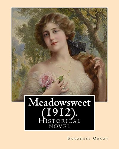 Meadowsweet (1912). by: Baroness Orczy: Historical Novel: Orczy, Baroness
