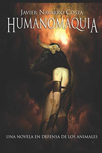 9781719815277: Una novela en defensa de los animales: HUMANOMAQUIA