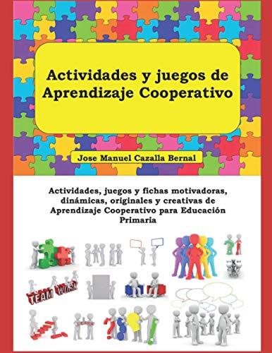 9781719929202: Actividades y juegos de Aprendizaje Cooperativo: Actividades, juegos y fichas motivadoras, dinámicas, originales y creativas de Aprendizaje Cooperativo para Educación Primaria