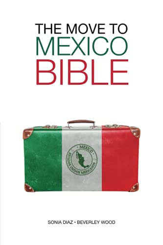 The Move to Mexico Bible (Paperback): Beverley Wood, Sonia Diaz