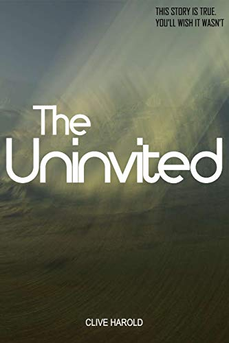 The Uninvited: A True Story: Harold, Clive