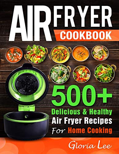 9781720021889: Air Fryer Cookbook: 500+ Delicious & Healthy Air Fryer Recipes For Home Cooking